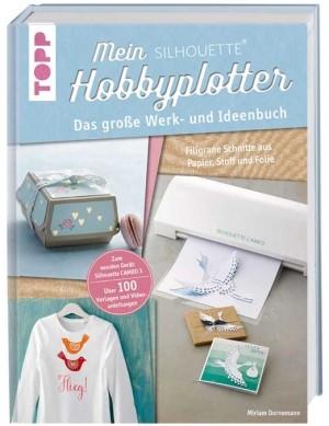 Mein Silhouette Hobbyplotter - Das große Werk- und Ideenbuch