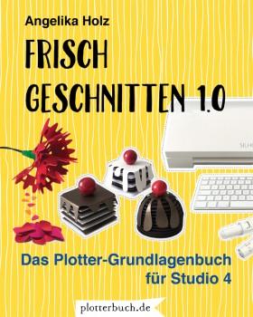 Frisch Geschnitten 1.0 - Das Plotter-Grundlagenbuch für Studio 4